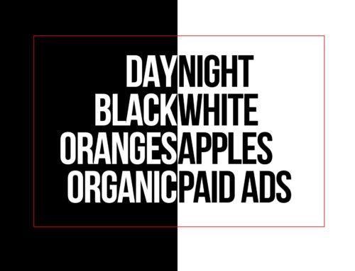 Day & Night. Black & White. Organic & Paid.